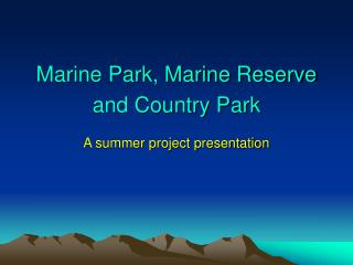 Marine Park, Marine Reserve and Country Park