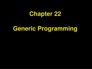 Chapter 22 Generic Programming