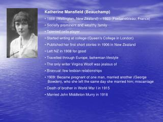 Katherine Mansfield (Beauchamp)  1888 (Wellington, New Zealand) – 1923 (Fontainebleau, France)