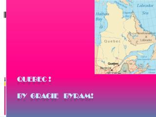 QUEBEC !     BY  GRACIE   BYRAM!