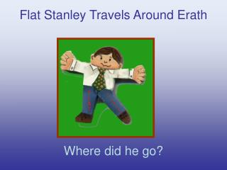 Flat Stanley Travels Around Erath Where did he go?
