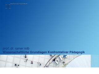 prof. dr. rainer kilb Wissenschaftliche Grundlagen Konfrontativer Pädagogik
