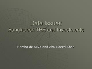Data Issues  Bangladesh TRE and Investments