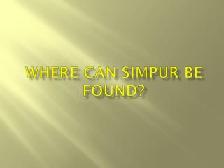 Where can  simpur  be found?