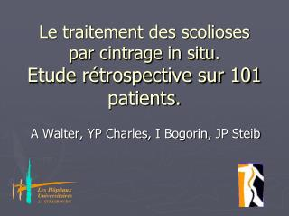 Le traitement des scolioses par cintrage in situ.  Etude rétrospective sur 101 patients.