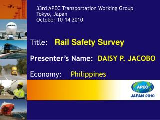 Title:    Rail Safety Survey Presenter's Name:   DAISY P. JACOBO Economy:     Philippines