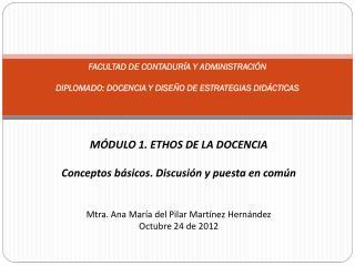 FACULTAD DE CONTADUR�A Y ADMINISTRACI�N DIPLOMADO: DOCENCIA Y DISE�O DE ESTRATEGIAS DID�CTICAS