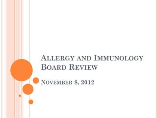 Allergy and Immunology Board Review November 8, 2012