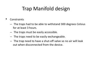 Trap Manifold design