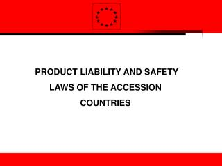 PRODUCT LIABILITY AND SAFETY LAWS OF THE ACCESSION COUNTRIES