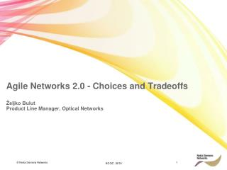 Agile Networks 2.0 - Choices and Tradeoffs Željko Bulut Product Line Manager, Optical Networks