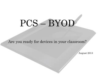 PCS –  BYOD Are  you ready for devices in your classroom?