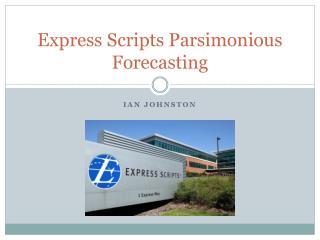 Express Scripts  Parsimonious Forecasting