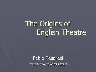 The Origins of              English Theatre