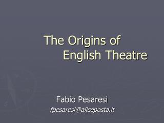 The Origins of              English Theatre