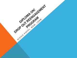 Diploma On!  Drop Out Reengagement    	    Program