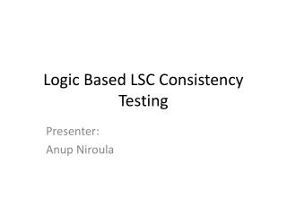 Logic Based LSC Consistency Testing