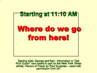 Starting at 11:10 AM  Where do we go from here!