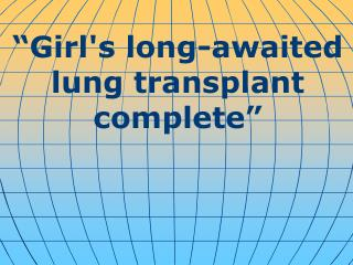 """Girl's long-awaited lung transplant complete"""