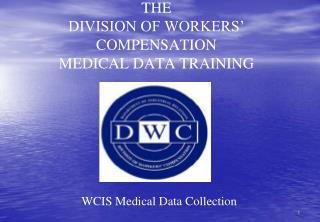 THE DIVISION OF WORKERS' COMPENSATION MEDICAL DATA TRAINING