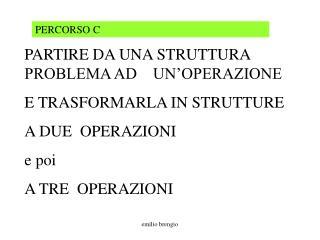 PARTIRE DA UNA STRUTTURA PROBLEMA AD    UN'OPERAZIONE E TRASFORMARLA IN STRUTTURE