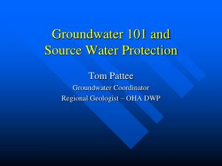 Groundwater 101 and  Source Water Protection