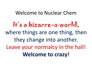Welcome to Nuclear Chem