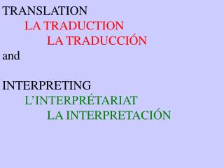 TRANSLATION LA TRADUCTION LA TRADUCCI � N and  INTERPRETING L�INTERPR �TARIAT LA INTERPRETACI�N