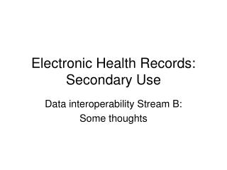 Electronic Health Records: Secondary Use
