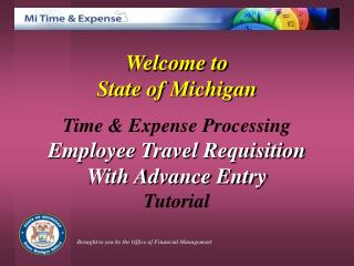 Welcome to  State of Michigan Time & Expense Processing Employee Travel Requisition