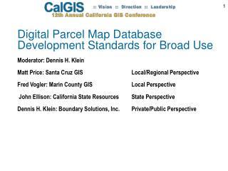 Digital Parcel Map Database  Development Standards for Broad Use Moderator: Dennis H. Klein