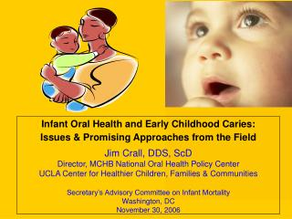 Infant Oral Health and Early Childhood Caries:  Issues & Promising Approaches from the Field