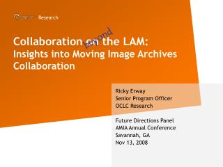 Collaboration on the LAM: � Insights into Moving Image Archives Collaboration
