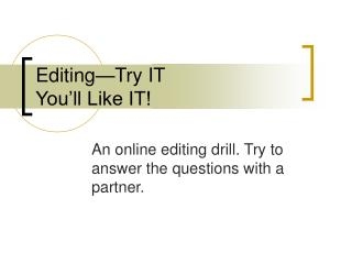 Editing—Try IT You'll Like IT!