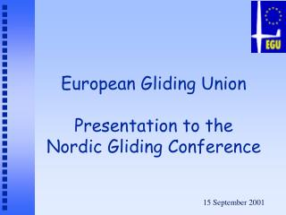 European Gliding Union Presentation to the  Nordic Gliding Conference