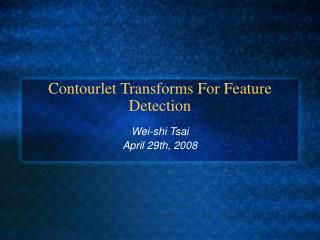 Contourlet Transforms For Feature Detection