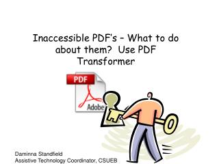 Inaccessible PDF�s � What to do about them?  Use PDF Transformer