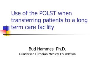 Use of the POLST when transferring patients to a long term care facility