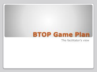 BTOP Game Plan
