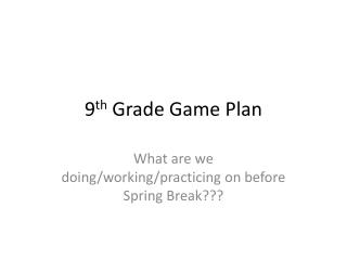 9 th  Grade Game Plan