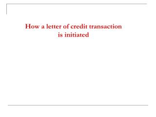 How a letter of credit transaction  is initiated