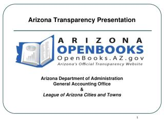 Arizona Transparency Presentation Arizona Department of Administration General Accounting Office