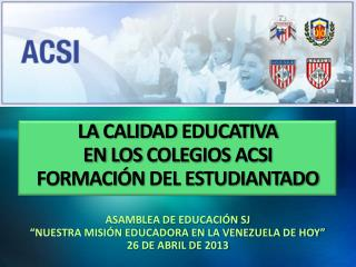 LA  CALIDAD  EDUCATIVA  EN  LOS  COLEGIOS  ACSI  FORMACIÓN  DEL ESTUDIANTADO