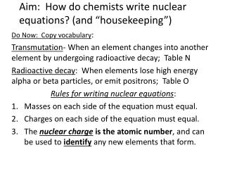 "Aim:  How do chemists write nuclear equations? (and ""housekeeping"")"