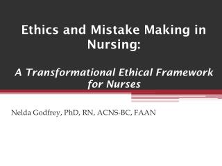 Ethics and Mistake Making in Nursing:   A  Transformational Ethical Framework for  Nurses