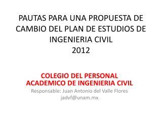 PAUTAS PARA UNA PROPUESTA DE CAMBIO  D EL  PLAN DE ESTUDIOS DE INGENIERIA CIVIL 2012