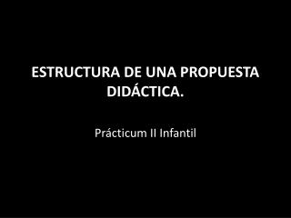 ESTRUCTURA DE UNA PROPUESTA DIDÁCTICA.