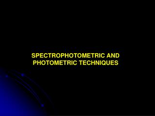 SPECTROPHOTOMETRIC AND PHOTOMETRIC TECHNIQUES