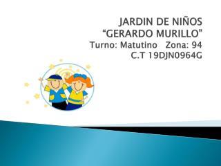 "JARDIN DE NIÑOS  ""GERARDO MURILLO"" Turno: Matutino   Zona: 94   C.T 19DJN0964G"