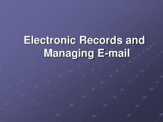 Electronic Records and Managing E-mail